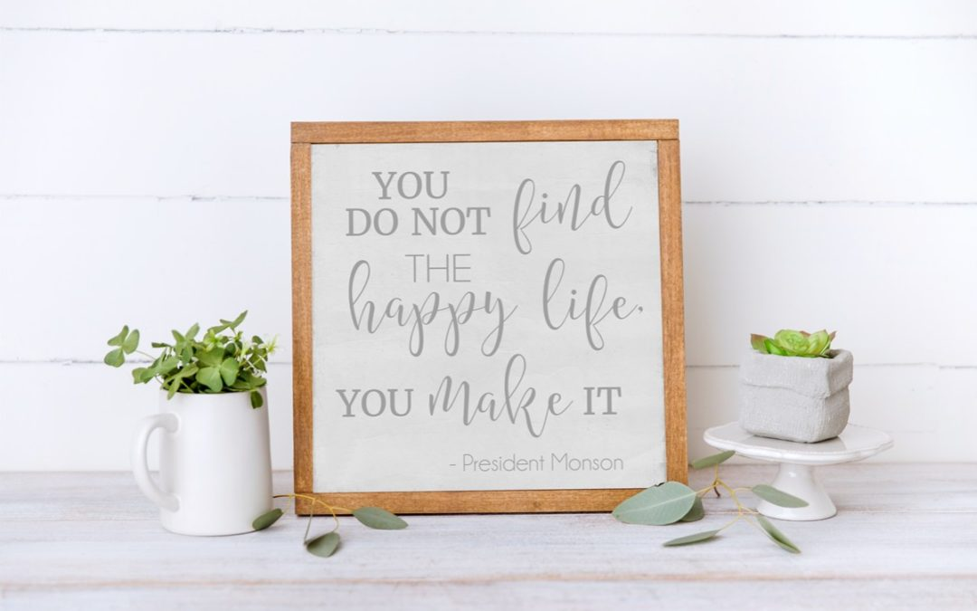 Happy Life Free Printable (President Monson)