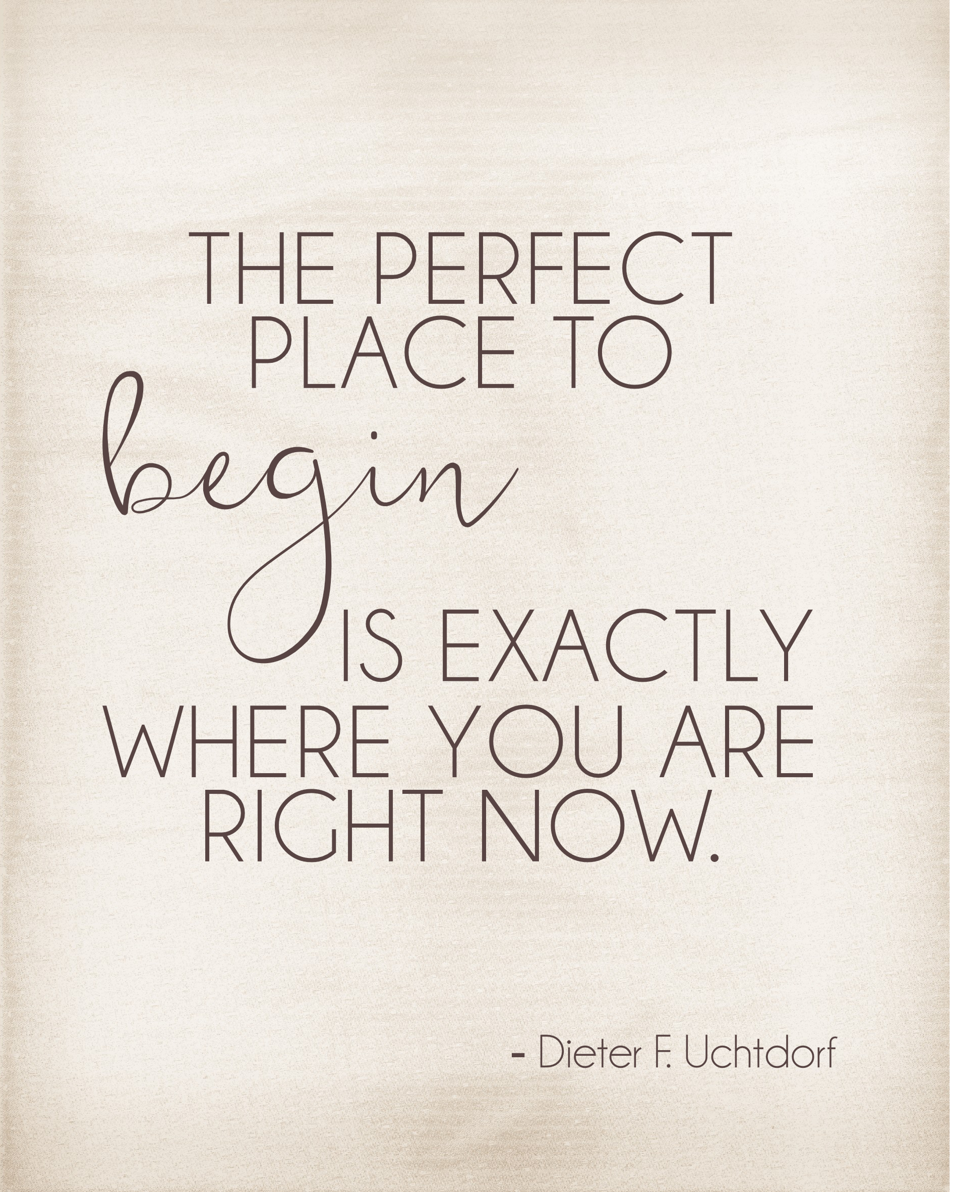 the perfect place to begin quote Dieter F. Uchtdorf